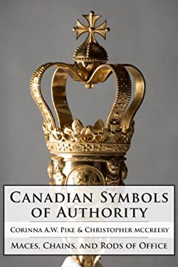 Canadian Symbols of Authority: Maces, Chains, and Rods of Office 9781554889013