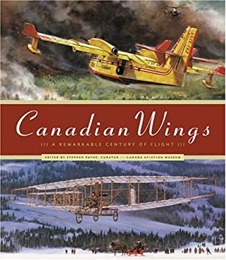 Canadian Wings: A Remarkable Century of Flight 9781553651673