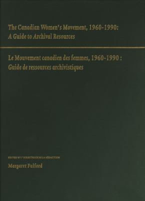 Canadian Women's Movement 19601990: A Guide to Archival Resources 9781550221565