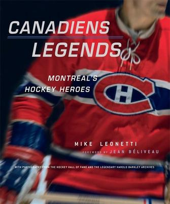 Canadiens Legends: Montreal's Hockey Heroes 9781551927312