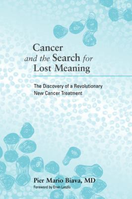 Cancer and the Search for Lost Meaning: The Discovery of a Revolutionary New Cancer Treatment 9781556437786
