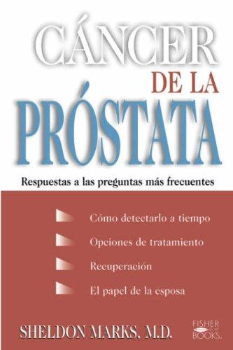Cancer de La Prostata: Respuestas a Las Preguntas Mas Frecuentes / Prostate & Cancer 9781555611361