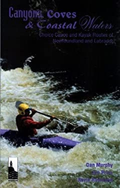 Canyons, Coves & Coastal Waters: Choice Canoe and Kayak Routes of Newfoundland and Labrador 9781550811018