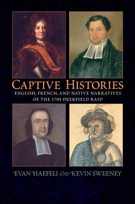 Captive Histories: English, French, and Native Narratives of the 1704 Deerfield Raid 9781558495432