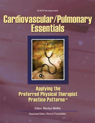 Cardiovascular/Pulmonary Essentials: Applying the Preferred Physical Therapist Practice Patterns 9781556426681
