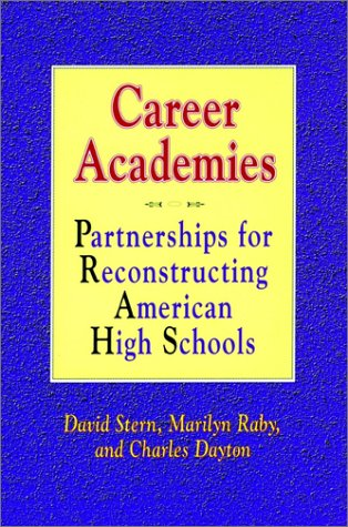 Career Academies: Partnerships for Reconstructing American High Schools 9781555424886