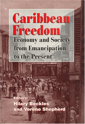 Caribbean Freedom: Economy and Society from Emancipation to the Present: A Student Reader 9781558761285