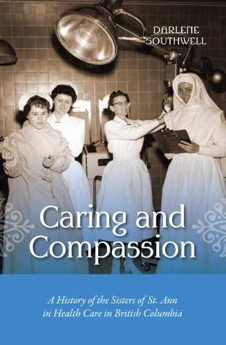 Caring and Compassion: A History of the Sisters of St. Ann in Health Care in British Columbia 9781550175608