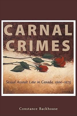 Carnal Crimes: Sexual Assault Law in Canada, 1900-1975 9781552211519