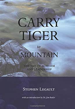 Carry Tiger to Mountain: The Tao of Activism and Leadership 9781551522005