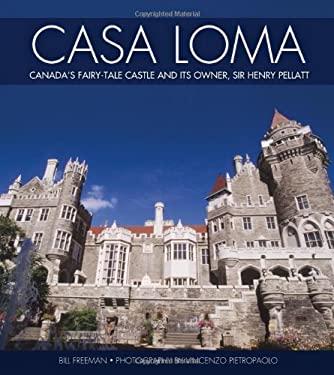 Casa Loma: Canada's Fairy-Tale Castle and Its Owner, Sir Henry Pellatt 9781550286458