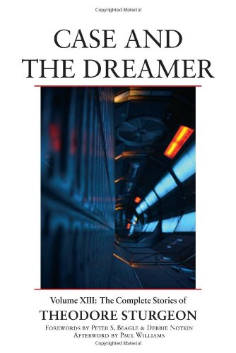 Case and the Dreamer: Volume XIII: The Complete Stories of Theodore Sturgeon 9781556439346