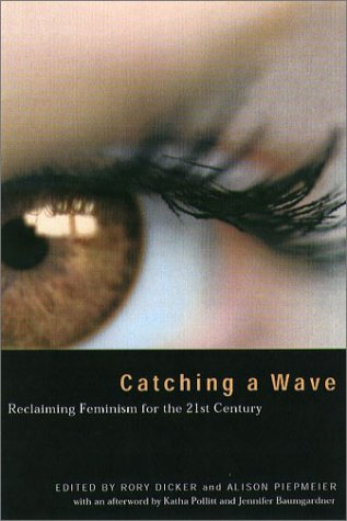 Catching a Wave: Reclaiming Feminism for the 21st Century 9781555535704