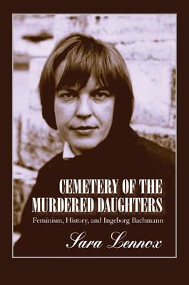 Cemetery of the Murdered Daughters: Feminism, History, and Ingeborg Bachmann