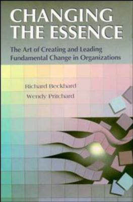 Changing the Essence: The Art of Creating and Leading Environmental Change in Organizations 9781555424121