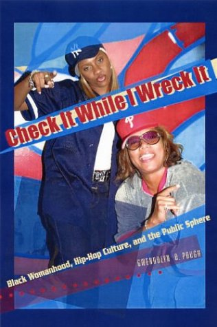 Check It While I Wreck It: Black Womanhood, Hip-Hop Culture, and the Public Sphere 9781555536077