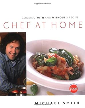 Chef at Home: Cooking with and Without a Recipe 9781552857168