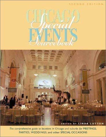 Chicago Special Events Sourcebook: The Comprehensive Guide to Locations in Chicago and Suburbs for Meetings, Parties, Weddings, and Other Special Occa 9781556523946