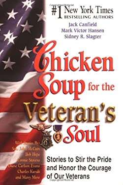 Chicken Soup for Veteran's Soul: Stories to Stir the Pride and Honor the Courage of Our Veterans 9781558749382