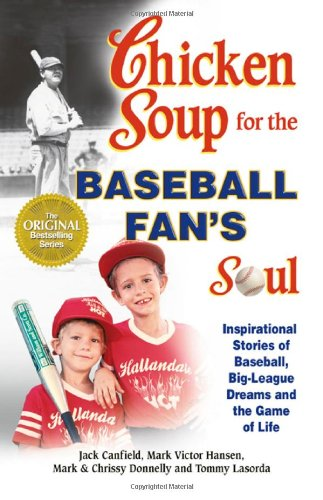 Chicken Soup for the Baseball Fan's Soul: Inspirational Stories of Baseball, Big-League Dreams and the Game of Life 9781558749658