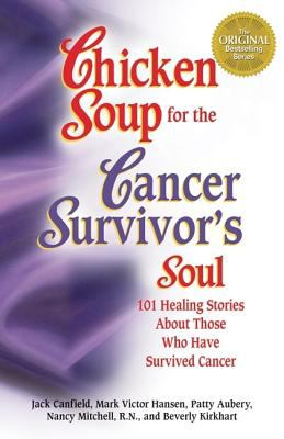 Chicken Soup for the Cancer Survivor's Soul: 101 Healing Stories about Those Who Have Survived Cancer 9781558744028