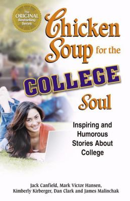 Chicken Soup for the College Soul: Inspiring and Humorous Stories about College 9781558747029