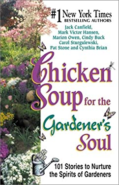 Chicken Soup for the Gardener's Soul: 101 Stories to Sow Seeds of Love, Hope and Laughter 9781558748873