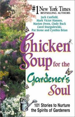 Chicken Soup for the Gardener's Soul: 101 Stories to Nurture the Spirits of Gardeners 9781558748897