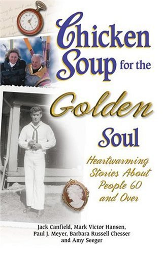 Chicken Soup for the Golden Soul: Heartwarming Stories for People 60 and Over 9781558747258