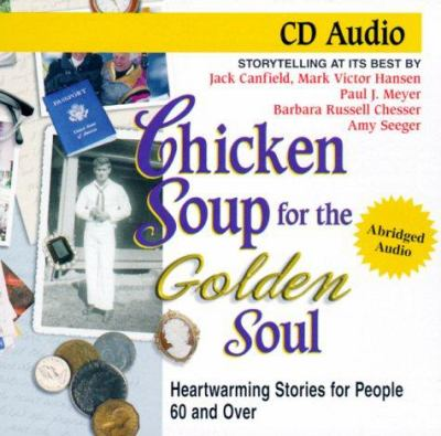 Chicken Soup for the Golden Soul: Heartwarming Stories for People 60 and Over; Storytelling at Its Best 9781558747272