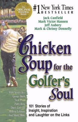 Chicken Soup for the Golfer's Soul: 101 Stories of Insights, Inspiration and Laughter on the Links 9781558746589