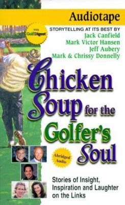 Chicken Soup for the Golfer's Soul: Stories of Insight, Inspiration and Laughter on the Links 9781558746619