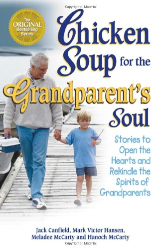 Chicken Soup for the Grandparent's Soul: Stories to Open the Hearts and Rekindle the Spirits of Grandparents 9781558749740