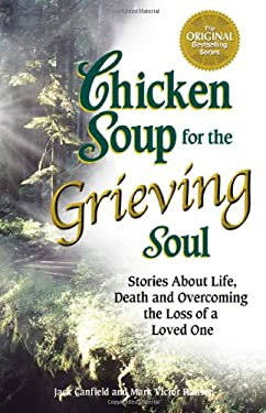 Chicken Soup for the Grieving Soul: Stories about Life, Death and Overcoming the Loss of a Loved One 9781558749023