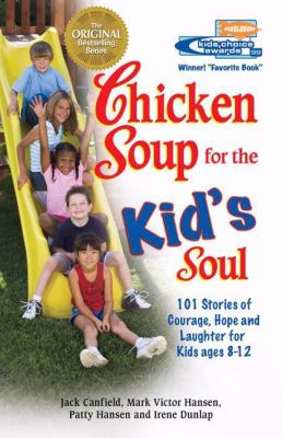 Chicken Soup for the Kid's Soul: 101 Stories of Courage, Hope and Laughter 9781558746091