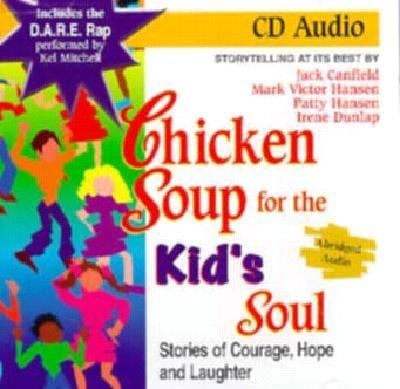 Chicken Soup for the Kid's Soul: Stories of Courage, Hope, and Laughter: Storytelling at Its Best 9781558746114