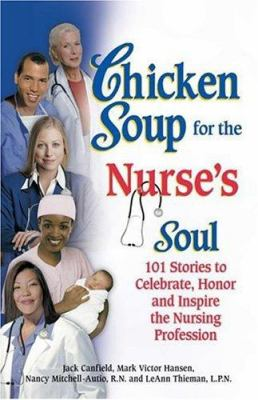 Chicken Soup for the Nurse's Soul: 101 Stories to Celebrate, Honor and Inspire the Nursing Profession 9781558749337