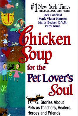 Chicken Soup for the Pet Lover's Soul: Stories about Pets as Teachers, Healers, Heroes and Friends 9781558745735