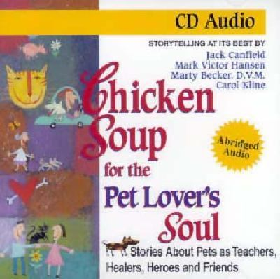 Chicken Soup for the Pet Lover's Soul: Stories about Pets as Teachers, Healers, Heroes and Friends 9781558745742