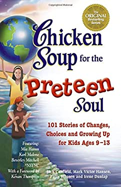 Chicken Soup for the Preteen Soul: 101 Stories of Changes, Choices and Growing Up for Kids Ages 9-13 9781558748002