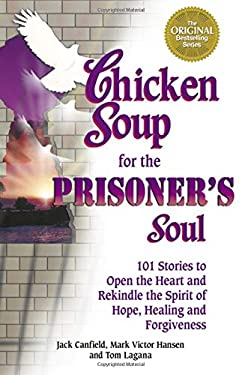 Chicken Soup for the Prisoner's Soul: 101 Stories to Open the Heart and Rekindle the Spirit of Hope, Healing and Forgiveness 9781558748361