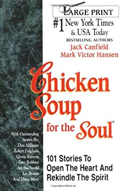 Chicken Soup for the Soul: 101 Stories to Open the Heart and Rekindle the Spirit 9781558743816