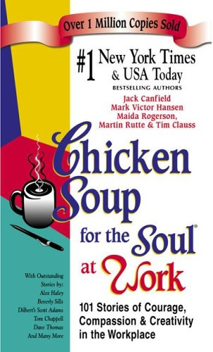 Chicken Soup for the Soul at Work: 101 Stories of Courage, Compassion and Creativity in the Workplace 9781558749214