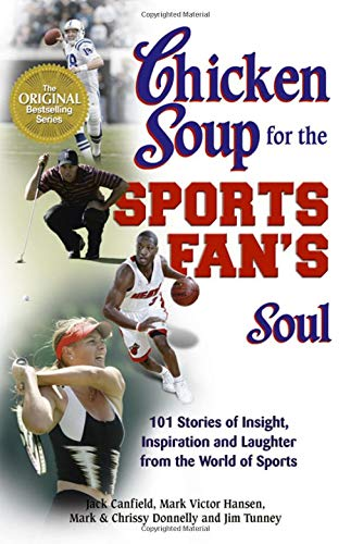 Chicken Soup for the Sports Fan's Soul: 101 Stories of Insight, Inspiration and Laughter from the World of Sports 9781558748750