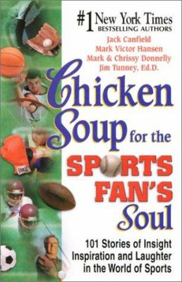 Chicken Soup for the Sports Fan's Soul: Stories of Insight, Inspiration & Laughter in the World of Sports 9781558748774