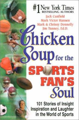 Chicken Soup for the Sports Fan's Soul: Stories of Insight, Inspiration & Laughter in the World of Sports 9781558748781