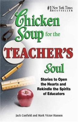 Chicken Soup for the Teacher's Soul: Stories to Open the Hearts and Rekindle the Spirit of Educators 9781558749788