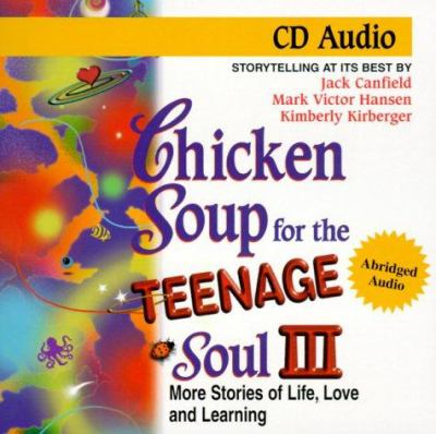 Chicken Soup for the Teenage Soul III: More Stories of Life, Love and Learning 9781558747647