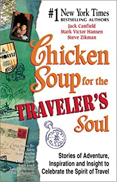 Chicken Soup for the Traveler's Soul: Stories of Adventure, Inspiration and Insight to Celebrate the Spirit of Travel 9781558749719