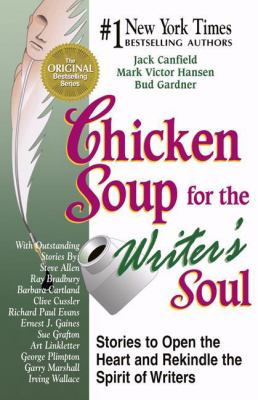 Chicken Soup for the Writer's Soul: Stories to Open the Heart and Rekindle the Spirit of Writers 9781558747692